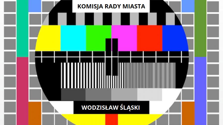 nagrania z komisji rady miasta wodzisław